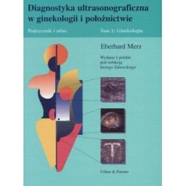 Diagnostyka ultrasonograficzna w ginekologii i położnictwie. Podręcznik i atlas. Tom1: Ginekologia
