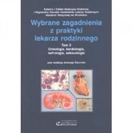 Wybrane zagadnienia z praktyki lekarza rodzinnego t.5. Onkologia, kardiologia, nefrologia, seksuologia