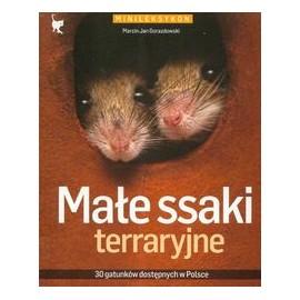Małe ssaki terraryjne. 30 garunków dostępnych w Polsce