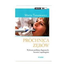 Próchnica zębów. Wybrane problemy diagnostyki, leczenia i zapobiegania