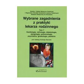Wybrane zagadnienia z praktyki lekarza rodzinnego t.7. Kardiologia, nefrologia, diabetologia, alergologia, pulmologia, psychiatria, ginekologia, pediatria
