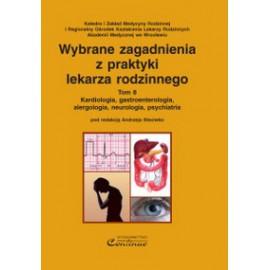Wybrane zagadnienia z praktyki lekarza rodzinnego t.8.Kardiologia, gastroenterologia, alergologia, neurologia, psychiatria