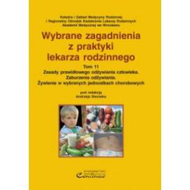 Wybrane zagadnienia z praktyki lekarza rodzinnego t.11. Zasady prawidłowego odżywiania człowieka. Zaburzenia odżywiania. Żywienie w wybranych jednostkach chorobowych