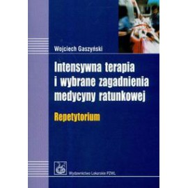 Intensywna terapia i wybrane zagadnienia medycyny ratunkowej. Repetytorium