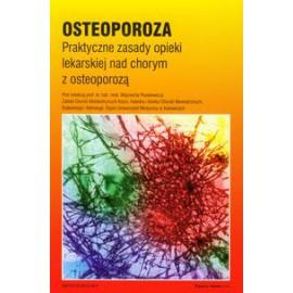 Osteoporoza. Praktyczne zasady opieki lekarskiej nad chorym z osteoporoza