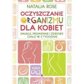 Oczyszczanie organizmu dla kobiet. Smukłe, promienne i zdrowe ciało w 4 tygodnie