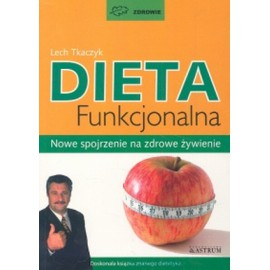 Dieta funkcjonalna. Nowe spojrzenie na zdrowe żywienie