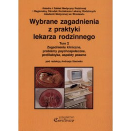 Wybrane zagadnienia z praktyki lekarza rodzinnego t.2. Zagadnienia kliniczne, problemy psychospołeczne, profilaktyka, aspekty prawne