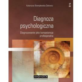 Diagnoza psychologiczna. Diagnozowanie jako kompetencja profesjonalna