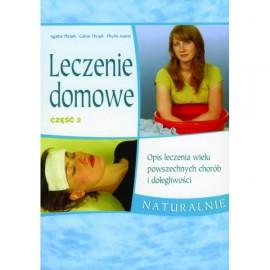 Leczenie domowe część 2.  Opis leczenia wielu powszechnych chorób i dolegliwości