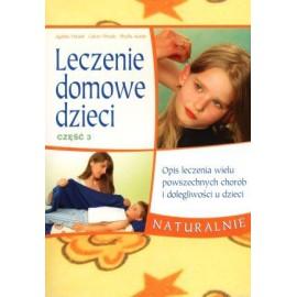 Leczenie domowe dzieci część 3. Opis leczenia wielu powszechnych chorób i dolegliwości u dzieci