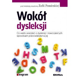 Wokół dysleksji. Co warto wiedzieć o dysleksji i nowoczesnych sposobach przeciwdziałania jej