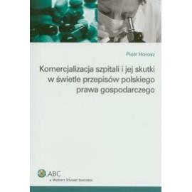 Komercjalizacja szpitali i jej skutki w świetle przepisów polskiego prawa gospodarczego