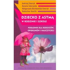 Dziecko z astmą w rodzinie i szkole. Poradnik dla rodziców, opiekunów i nauczycieli